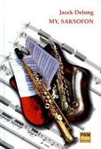 Delong Jacek - My, saksofon PWM