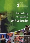 red. ks. Wiesław Galant, ks. Robert Strus - Katechizm LO 2 Świadczę o Jezusie w świecie podr.