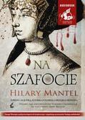 Hilary Mantel - Na szafocie audiobook