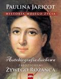 Paulina Jaricot - Historia mojego życia. Autobiografia duchowa...