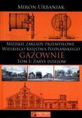 Urbaniak Miron - Gazownie T.1 Zarys dziejów