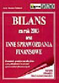 Feliński J.R. - Bilans za rok 2003 oraz inne sprawozdania finansowe. Poradnik praktyczny dla firm z przykładami i wzorami sprawozdań finansowych
