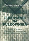 Andrzej Zasieczny - Polowanie na pułkownika