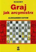 Aleksander Kotow - Szachy. Graj jak arcymistrz