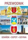 Opracowanie Zbiorowe - Przewodnik Gdańsk, Sopot, Gdynia