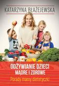Katarzyna Błażejewska - Odżywianie dzieci mądre i zdrowe