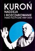 Jacek Kuroń - Nadzieja i rozczarowanie. Pisma polityczne 1989-20