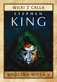 King Stephen - Mroczna Wieża Tom 5 Wilki z Calla