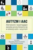 Bogusława Beata Kaczmarek , Aneta Wojciechowska - Autyzm i AAC. Alternatywne i wspomagające sposoby porozumiewania się w edukacji osób z autyzmem