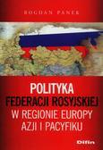 Panek Bogdan - Polityka Federacji Rosyjskiej w regionie Europy, Azji i Pacyfiku