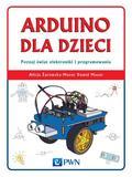 Żarowska-Mazur Alicja, Mazur Dawid - Arduino dla dzieci. Poznaj  świat elektroniki i programowania. Poznaj świat elektroniki i programowania
