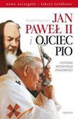 Edward Augustyn - Jan Paweł II i Ojciec Pio. Historia niezwykłej ...