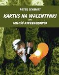 Peter Schmidt - Kaktus na walentynki czyli miłość aspergerowca