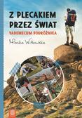 Monika Witkowska - Z plecakiem przez świat. Vademecum podróżnika
