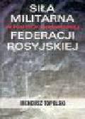 Topolski I. - Siła militarna w polityce zagranicznej Federacji Rosyjskiej