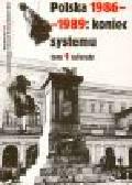Machcewicz P., Paczkowski A., Dudek A., Friszke A. (red.) - Polska 1986-1989: koniec systemu