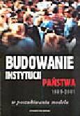 Jackiewicz I. (red.) - Budowanie instytucji państwa 1989-2001. W poszukiwaniu modelu