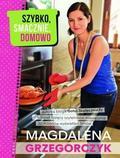 Magdalena Grzegorczyk - Szybko, smacznie, domowo