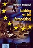 Woszczyk B. - Lobbing w Unii Europejskiej
