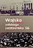 Nalepa E.J. (oprac.) - Wojsko wobec polskiego października '56. Rezolucje, uchwały, listy