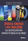 Młynarski Tomasz, Tarnawski Marcin - Źródła energii i ich znaczenie dla bezpieczeństwa energetycznego w XXI wieku