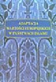 Ziętek A., Stachurska K. (red.) - Adaptacja wartości europejskich w państwach islamu