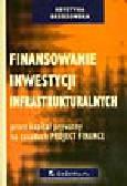 Brzozowska K. - Finansowanie inwestycji infrastrukturalnych przez kapitał prywatny na zasadach Project Finance