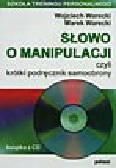Warecki W., Warecki M. - Słowo o manipulacji, czyli krótki podręcznik samoobrony (+cd)
