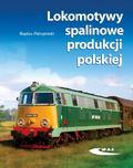 Bogdan Pokropiński - Lokomotywy spalinowe produkcji polskiej