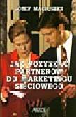 Maciuszek J. - Jak pozyskać partnerów do marketingu sieciowego