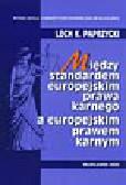 Paprzycki L.K. - Między standardem europejskim prawa karnego a europejskim prawem karnym