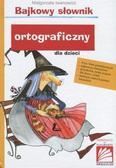 Iwanowicz Małgorzata - Bajkowy słownik ortograficzny dla dzieci