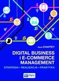 Chaffey Dave - Digital Business i E-Commerce Management. Strategia, Realizacja, Praktyka
