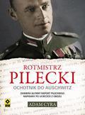 Cyra Adam - Rotmistrz Pilecki. Ochotnik do Auschwitz (dodruk 2017)