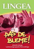 opracowanie zbiorowe - Pas de Bleme! słownik slangu i potocznego języka francuskiego