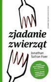 Foer Jonathan Safran - Zjadanie zwierząt