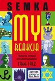 Semka Piotr - My, reakcja – historia emocji antykomunistów w latach 1944-1956