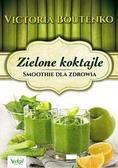 Victoria Boutenko - Zielone koktajle. Smoothie dla zdrowia
