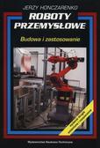 Honczarenko Jerzy - Roboty przemysłowe. Budowa i zastosowanie