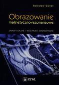 Gonet Bolesław - Obrazowanie magnetyczno-rezonansowe. Zasady fizyczne i możliwości diagnostyczne
