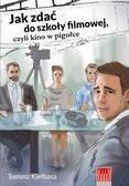 Tomasz Kiełbasa - Jak zdać do szkoły filmowej, czyli kino w pigułce