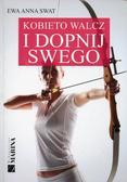 Swat Ewa Anna - Kobieto walcz i dopnij swego