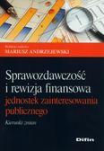 Andrzejewski Mariusz redakcja naukowa - Sprawozdawczość i rewizja finansowa jednostek zainteresowania publicznego