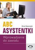 Szewczyk Anna - ABC asystentki. Wprowadzenie do zawodu