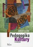 Gajda Janusz - Pedagogika kultury w zarysie