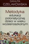 Danuta Czelakowska - Metodyka edukacji polonistycznej dzieci..wyd. 2016
