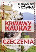 Przemysław Mrówka - Krwawy Kaukaz: Czeczenia
