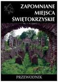 Rafał Jurkowski - Zapomniane miejsca Świętokrzyskie. Przewodnik