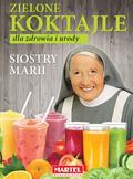 Goretti Guziak Maria - Zielone koktajle dla zdrowia i urody siostry Marii