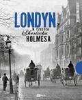 Kaplan Krystyna - Londyn w czasach Sherlocka Holmesa